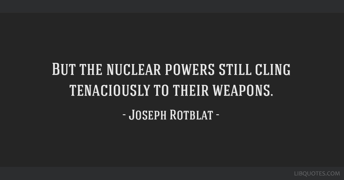But the nuclear powers still cling tenaciously to their weapons.