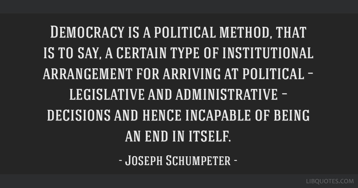 Democracy is a political method, that is to say, a certain type of institutional arrangement for arriving at political – legislative and...