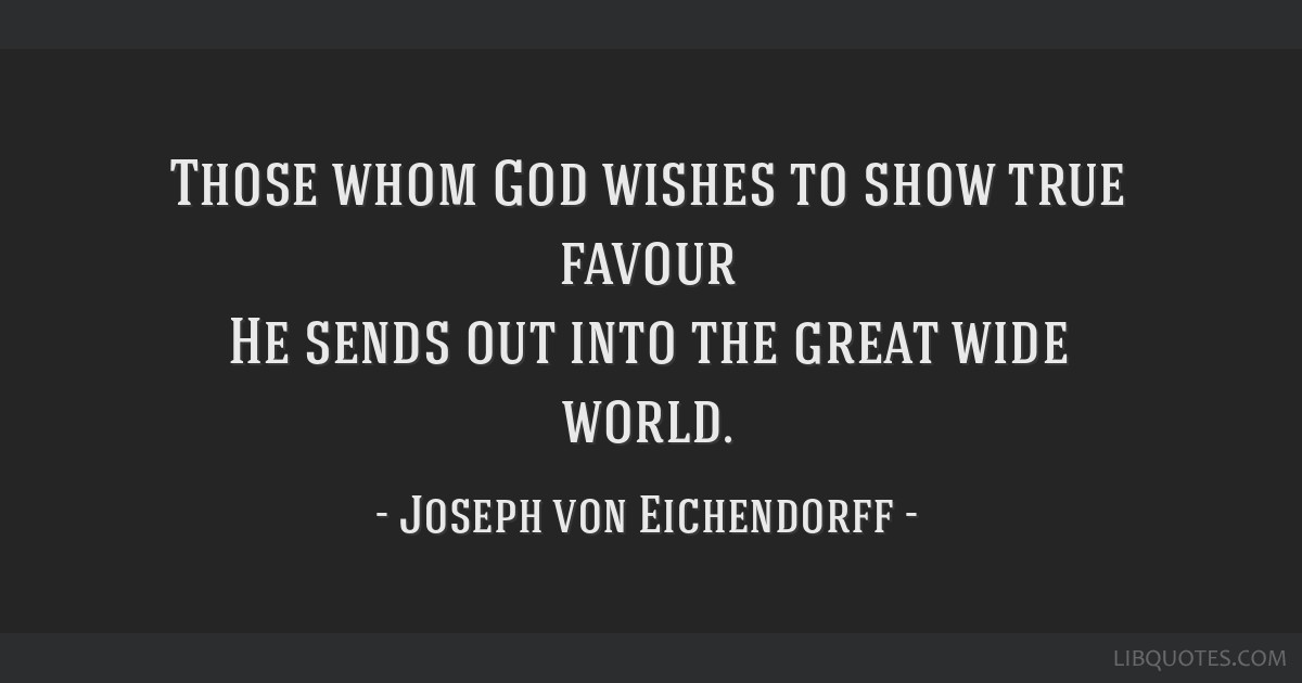 Those Whom God Wishes To Show True Favour He Sends Out Into The