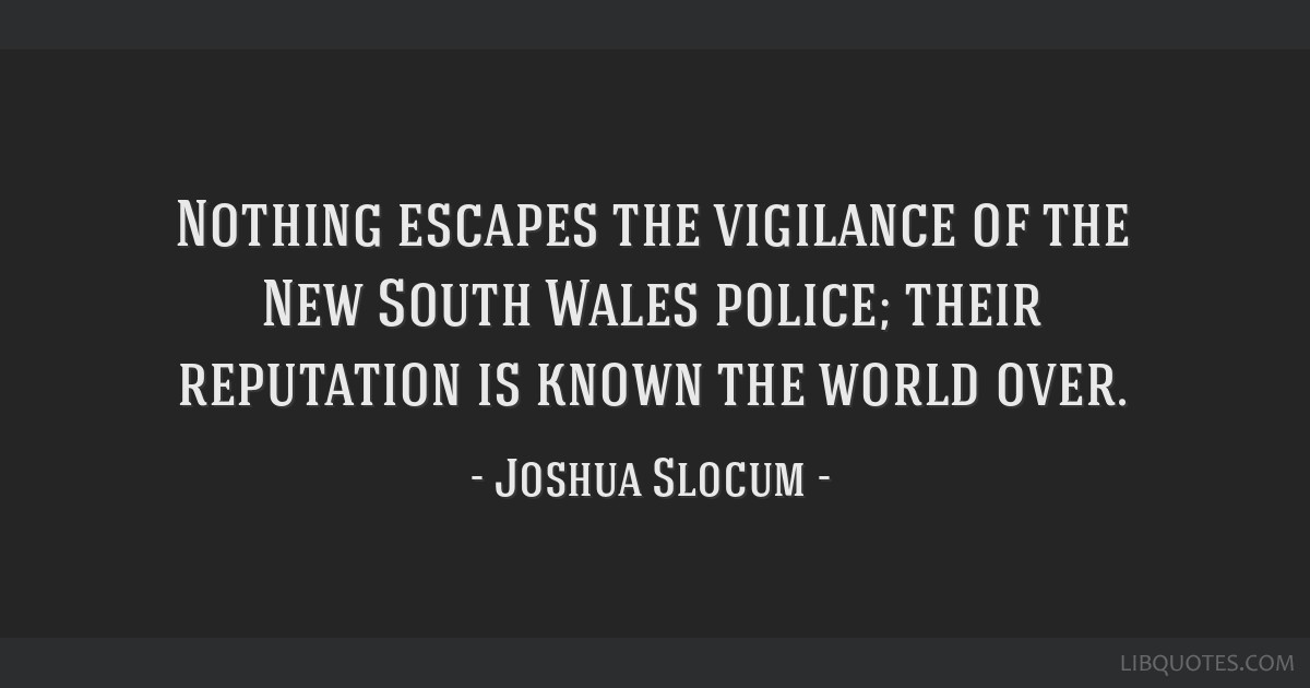 Nothing escapes the vigilance of the New South Wales police; their reputation is known the world over.