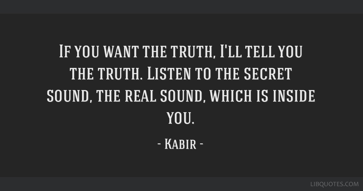 If You Want The Truth Ill Tell You The Truth Listen To The Secret