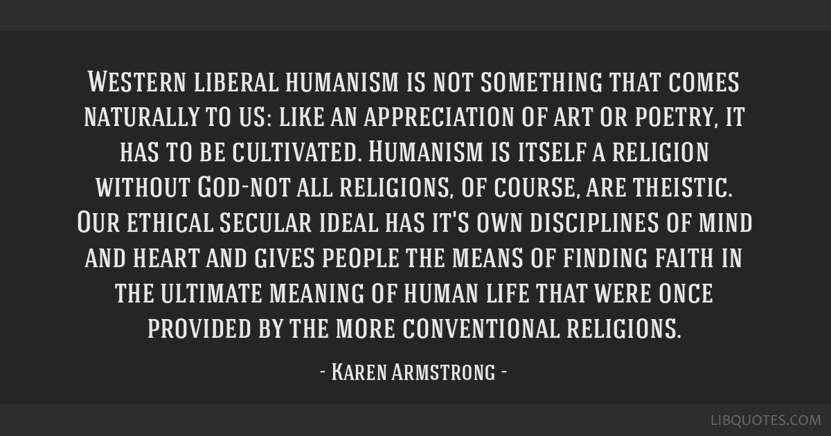 Western liberal humanism is not something that comes naturally to us: like an appreciation of art or poetry, it has to be cultivated. Humanism is...