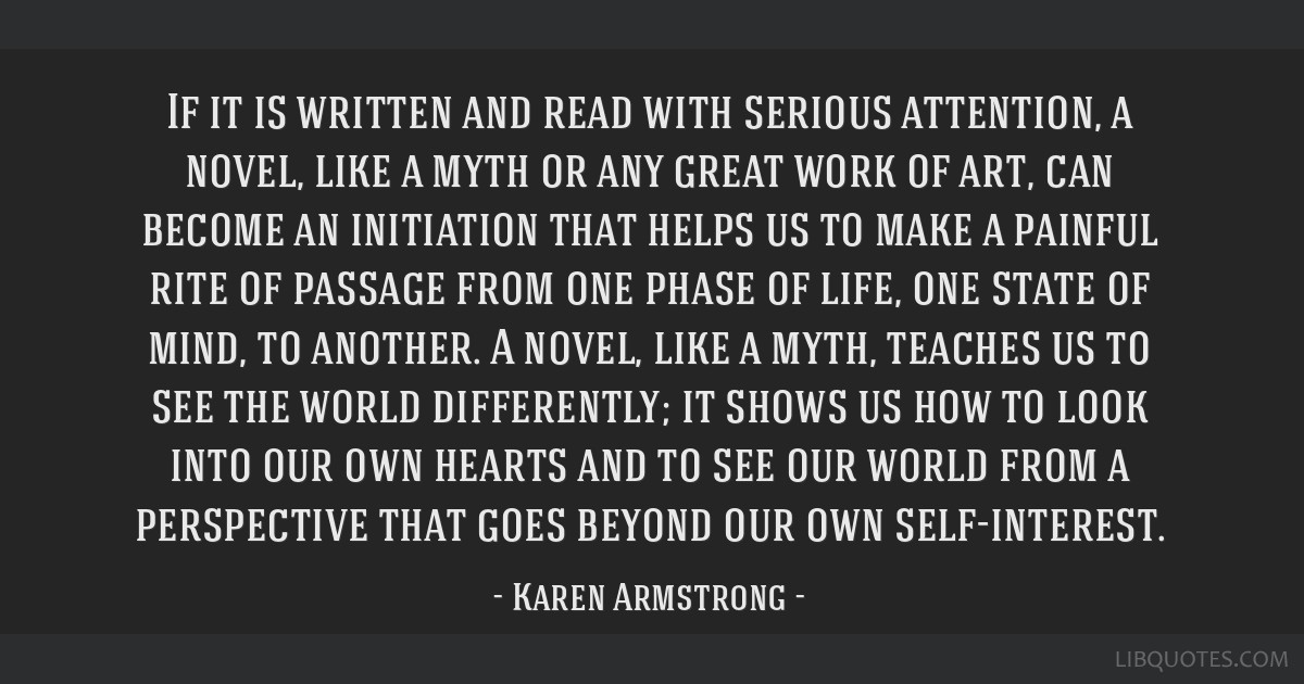 If it is written and read with serious attention, a novel, like a myth or any great work of art, can become an initiation that helps us to make a...