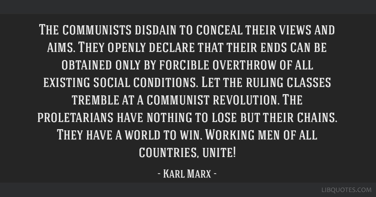 The communists disdain to conceal their views and aims. They openly declare that their ends can be obtained only by forcible overthrow of all...