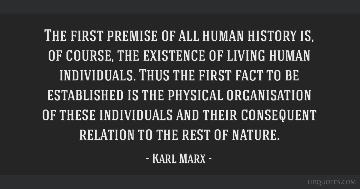 The first premise of all human history is, of course, the existence of living human individuals. Thus the first fact to be established is the...
