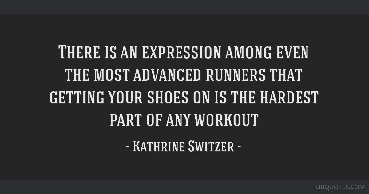 Image result for quotes by Kathrine Switzer