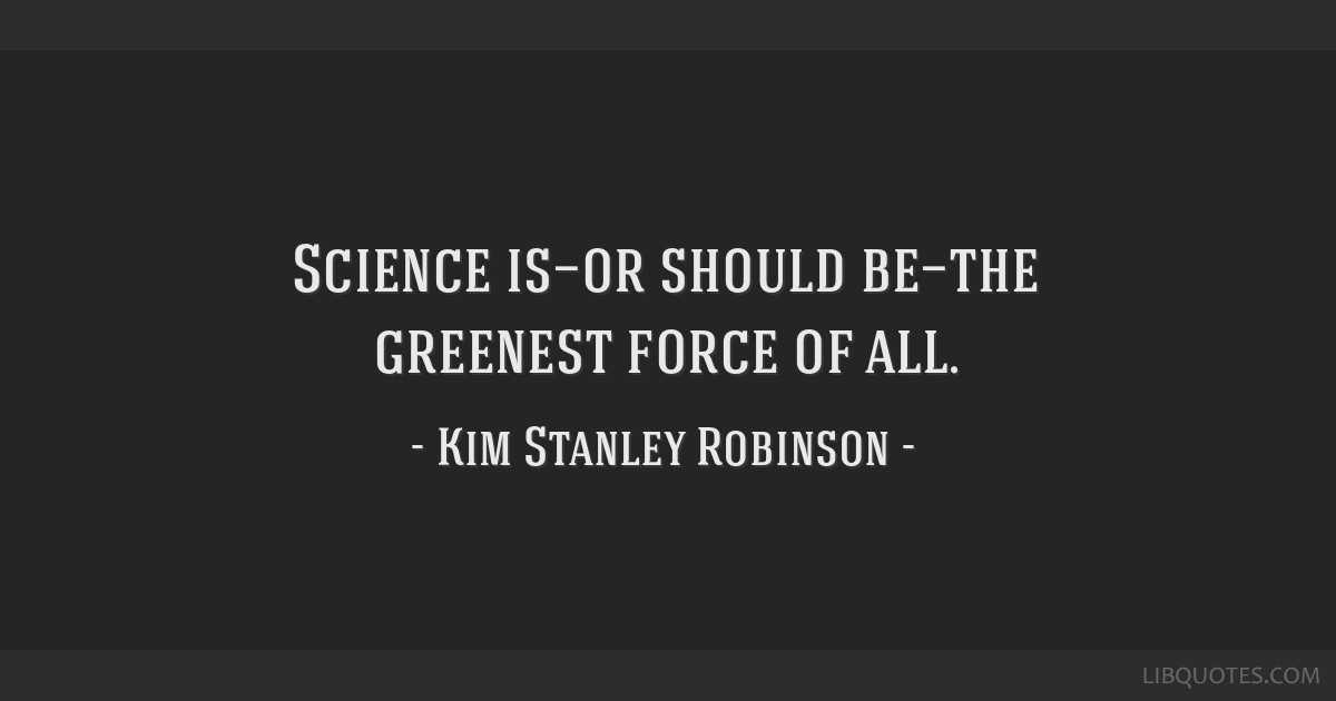 Science is—or should be—the greenest force of all.