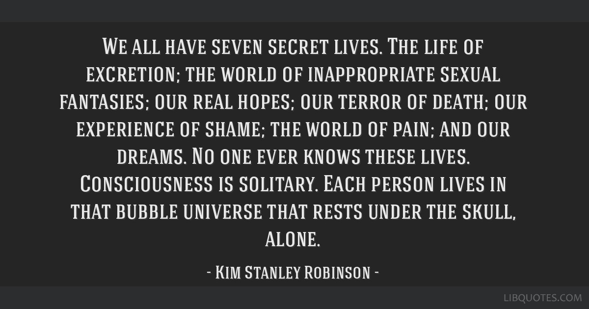 We all have seven secret lives. The life of excretion; the world of inappropriate sexual fantasies; our real hopes; our terror of death; our...