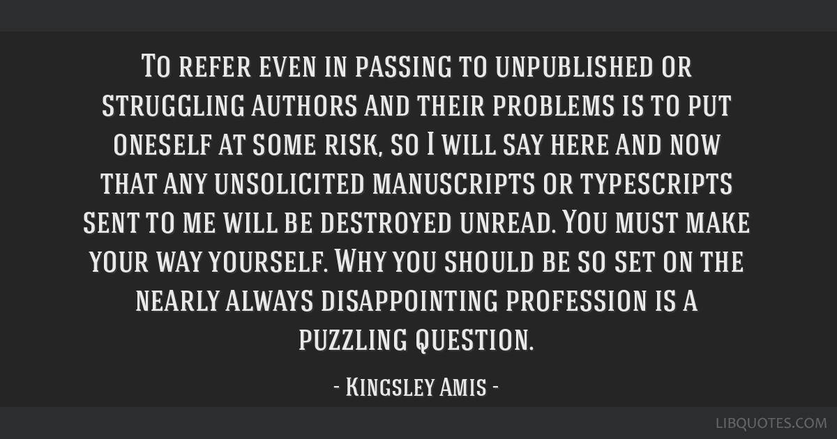 To refer even in passing to unpublished or struggling authors and their problems is to put oneself at some risk, so I will say here and now that any...