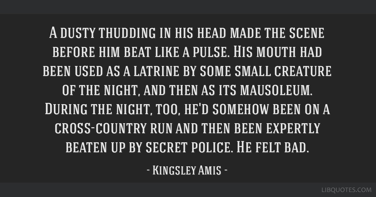 A dusty thudding in his head made the scene before him beat like a pulse. His mouth had been used as a latrine by some small creature of the night,...