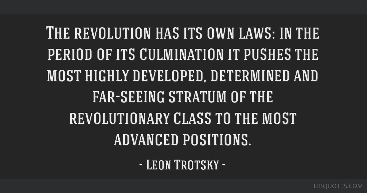 The revolution has its own laws: in the period of its culmination it pushes the most highly developed, determined and far-seeing stratum of the...