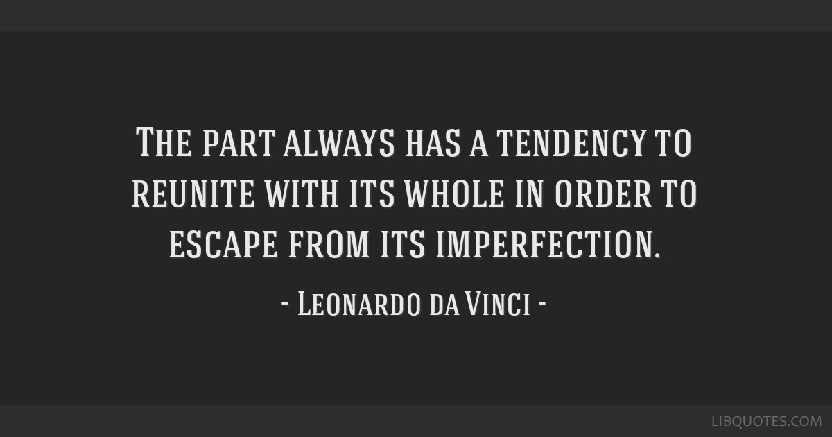 The part always has a tendency to reunite with its whole in order to escape from its imperfection.
