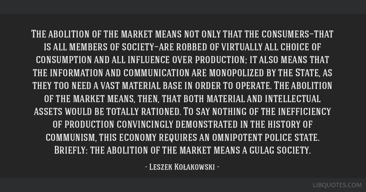 The abolition of the market means not only that the consumers—that is all members of society—are robbed of virtually all choice of consumption...