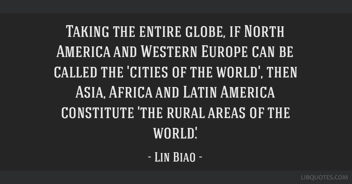 Taking the entire globe, if North America and Western Europe can be called the 'cities of the world', then Asia, Africa and Latin America constitute...