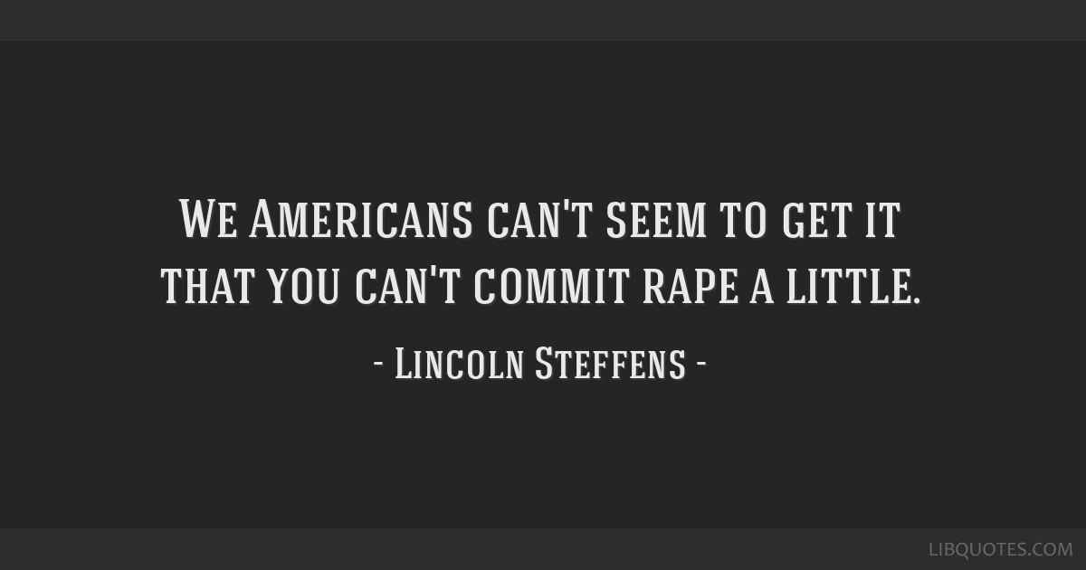 We Americans can't seem to get it that you can't commit rape a little.