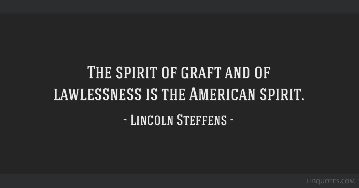 The spirit of graft and of lawlessness is the American spirit.