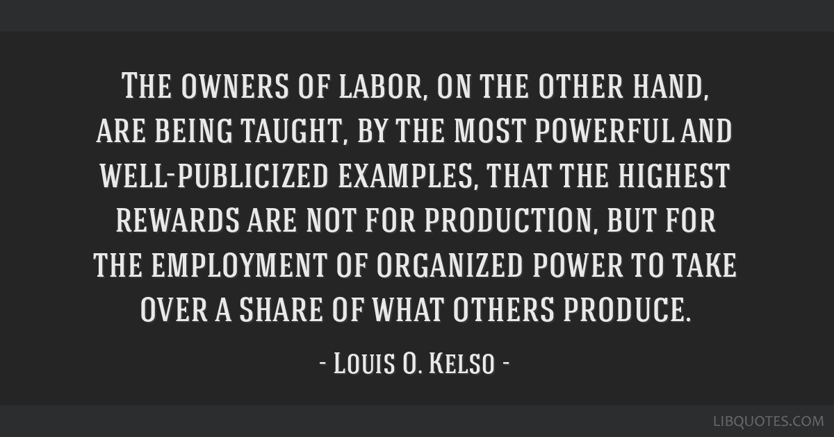The owners of labor, on the other hand, are being taught, by the most powerful and well-publicized examples, that the highest rewards are not for...