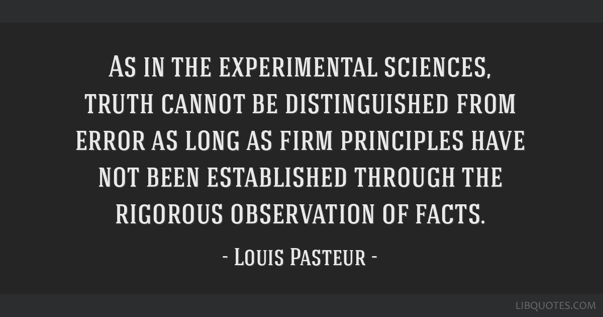 As in the experimental sciences, truth cannot be distinguished from error as long as firm principles have not been established through the rigorous...
