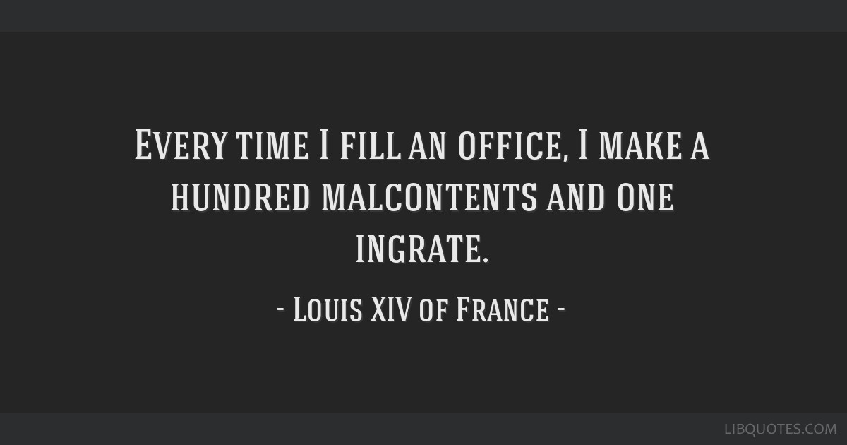 Every time I fill an office, I make a hundred malcontents and one ingrate.