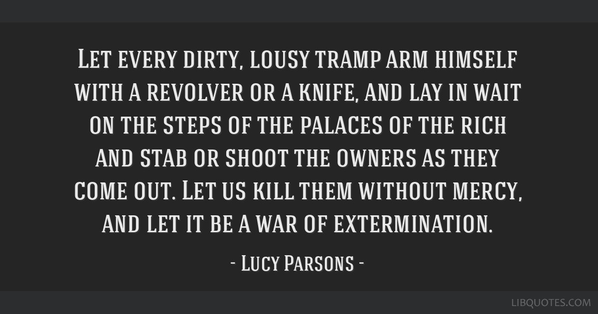 Image result for lucy parsons let every lousy tramp quote