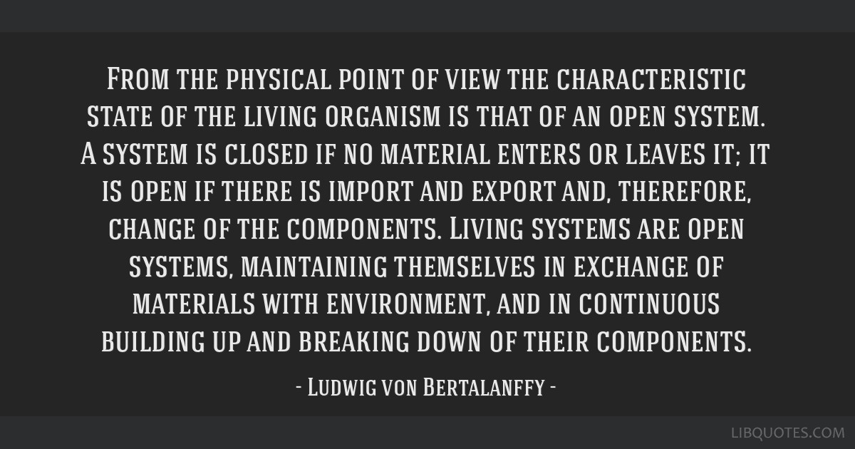 From the physical point of view the characteristic state of the living organism is that of an open system. A system is closed if no material enters...