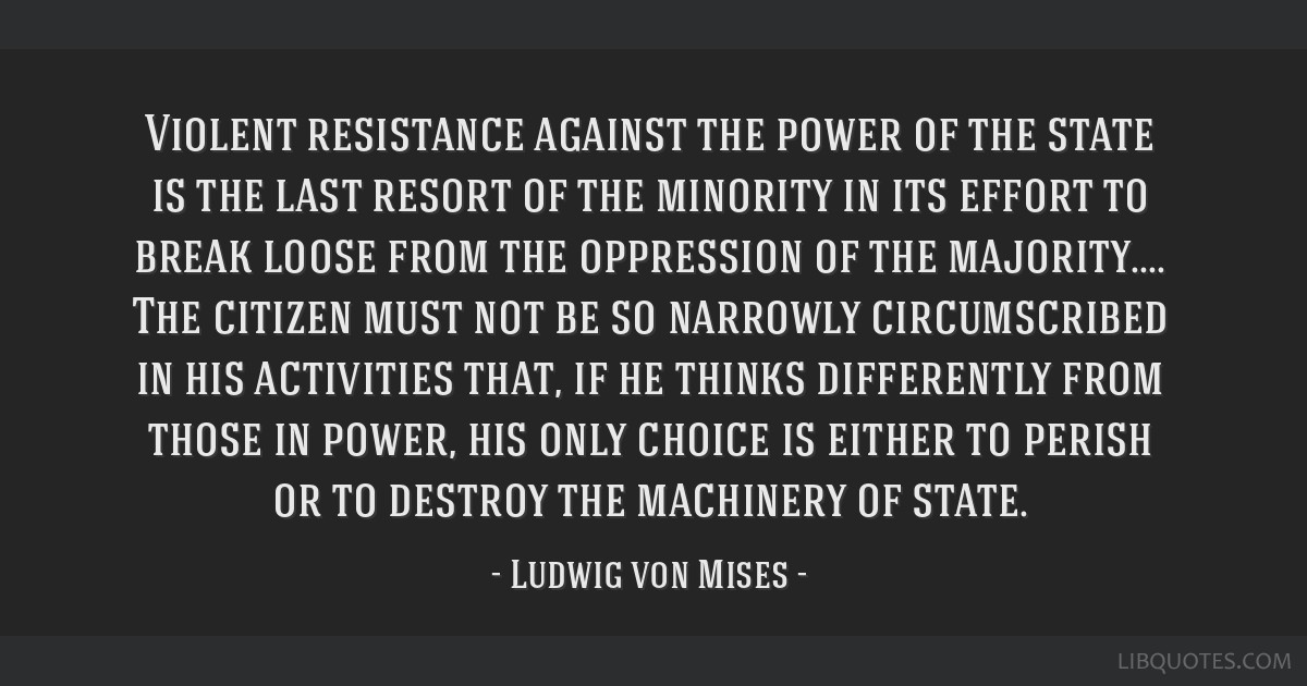 Violent resistance against the power of the state is the last resort of the minority in its effort to break loose from the oppression of the...