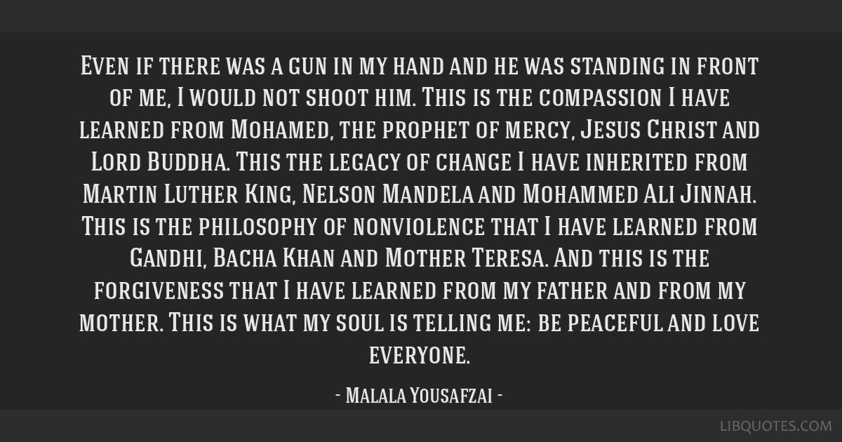 Even if there was a gun in my hand and he was standing in front of me, I would not shoot him. This is the compassion I have learned from Mohamed, the ...