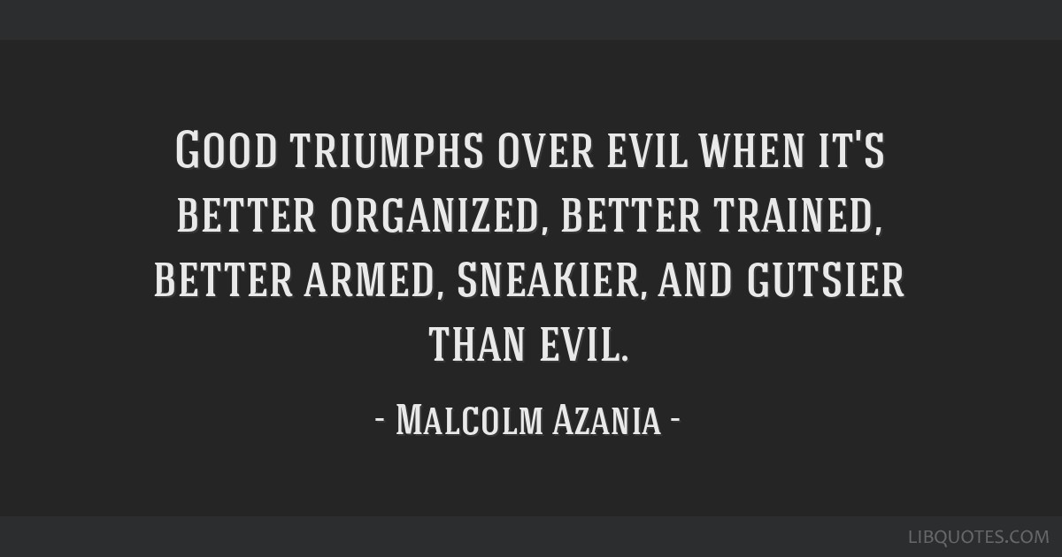 Good Triumphs Over Evil When Its Better Organized Better Trained