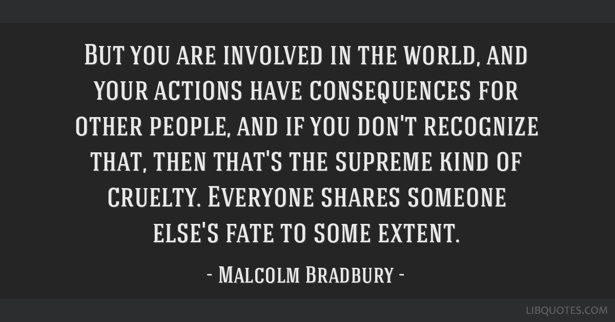 But You Are Involved In The World And Your Actions Have