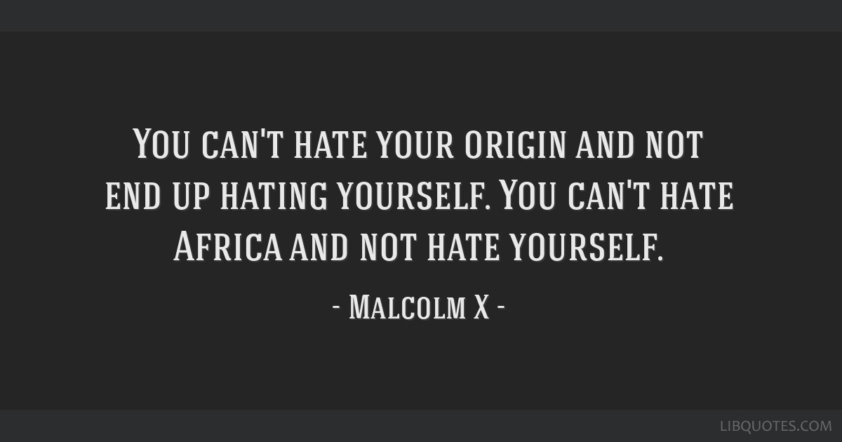You can\'t hate your origin and not end up hating yourself ...