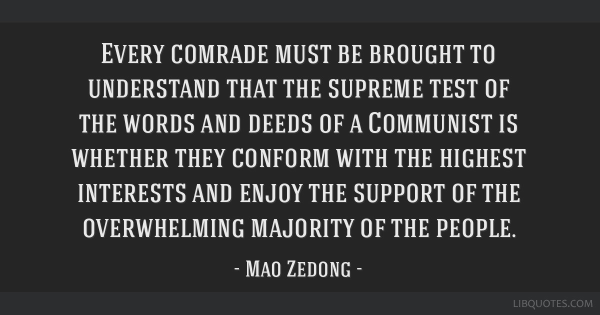 Every comrade must be brought to understand that the supreme test of the words and deeds of a Communist is whether they conform with the highest...