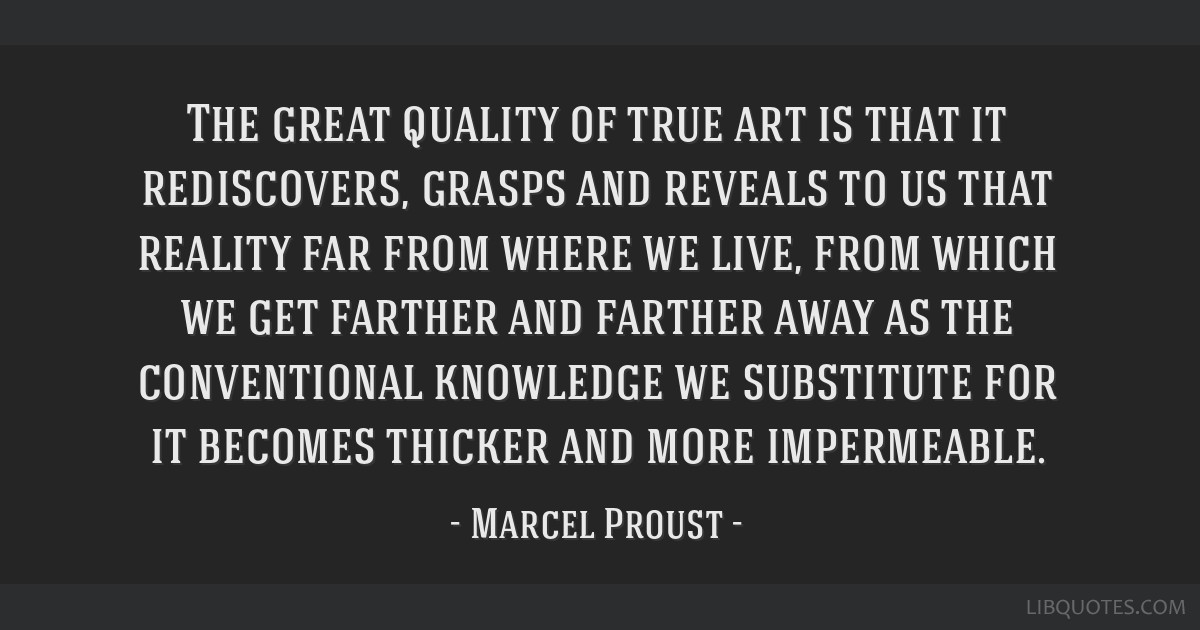 The great quality of true art is that it rediscovers, grasps and reveals to us that reality far from where we live, from which we get farther and...
