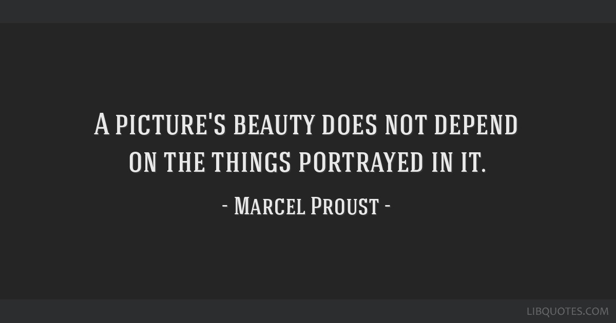 A picture's beauty does not depend on the things portrayed in it.