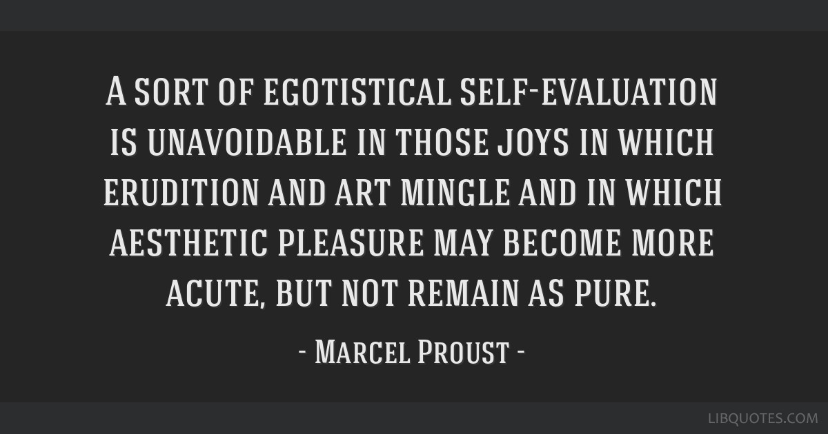 A sort of egotistical self-evaluation is unavoidable in those joys in which erudition and art mingle and in which aesthetic pleasure may become more...