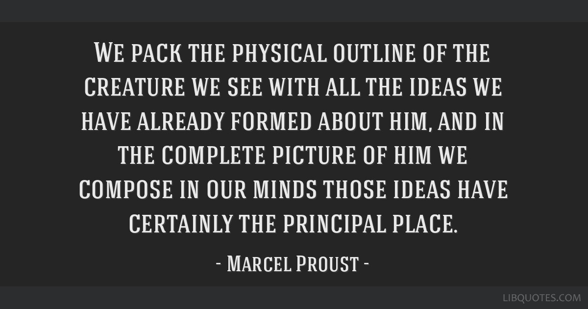 We pack the physical outline of the creature we see with all the ideas we have already formed about him, and in the complete picture of him we...