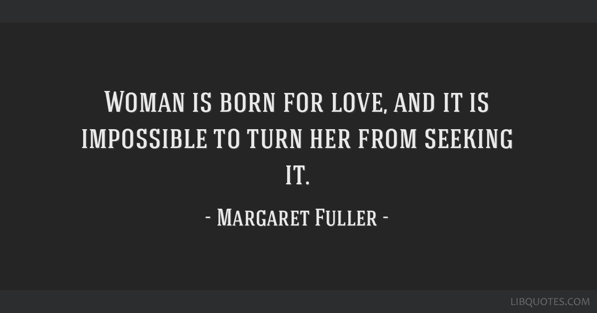 Woman Is Born For Love And It Is Impossible To Turn Her From