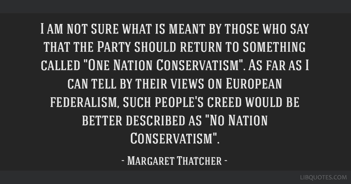 I am not sure what is meant by those who say that the Party should return to something called One Nation Conservatism. As far as I can tell by their...