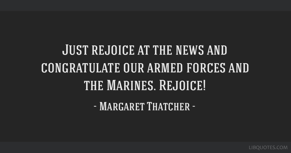 Just rejoice at the news and congratulate our armed forces and the Marines. Rejoice!