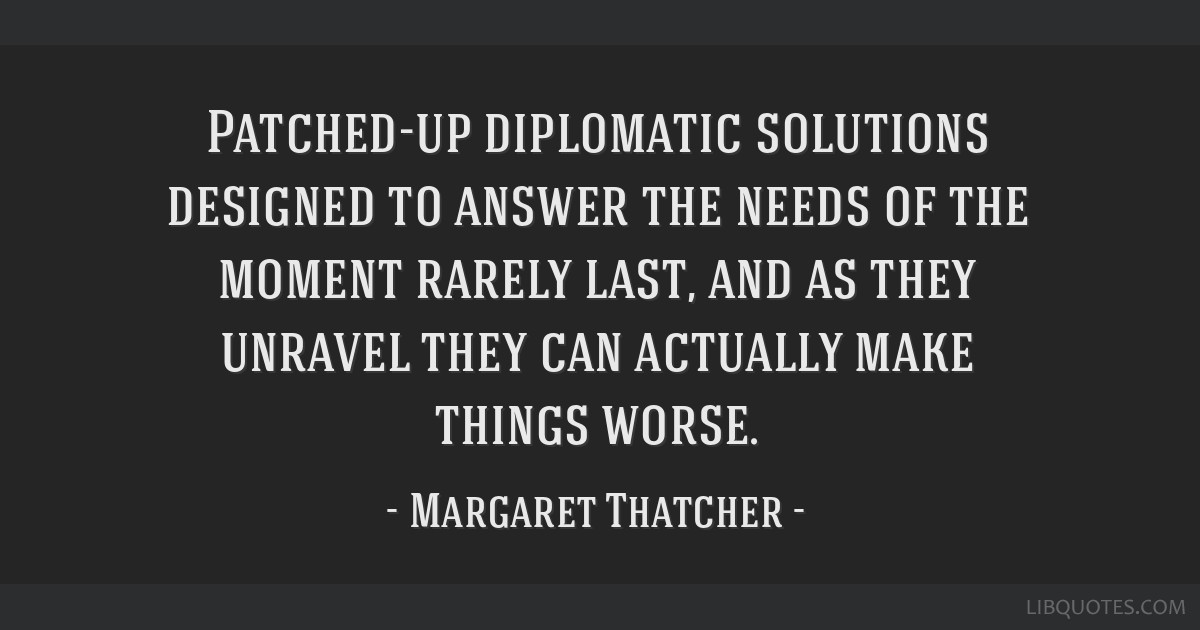 Patched-up diplomatic solutions designed to answer the needs of the moment rarely last, and as they unravel they can actually make things worse.