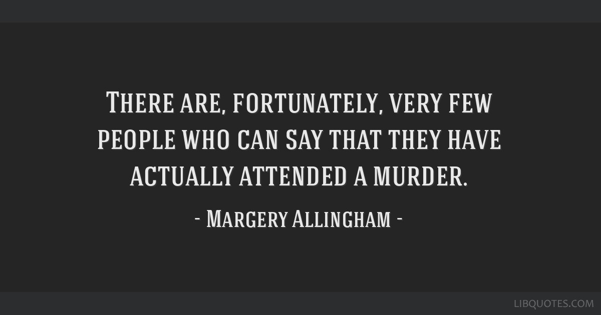 There are, fortunately, very few people who can say that they have actually attended a murder.