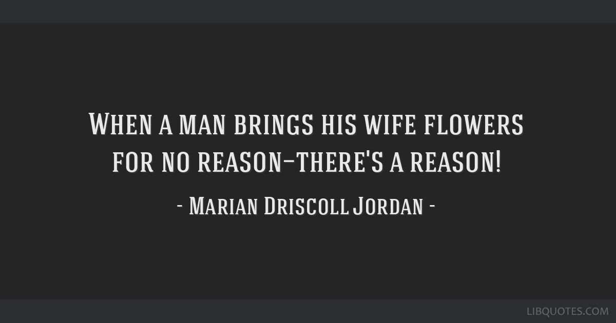 When a man brings his wife flowers for no reason—there's a reason!