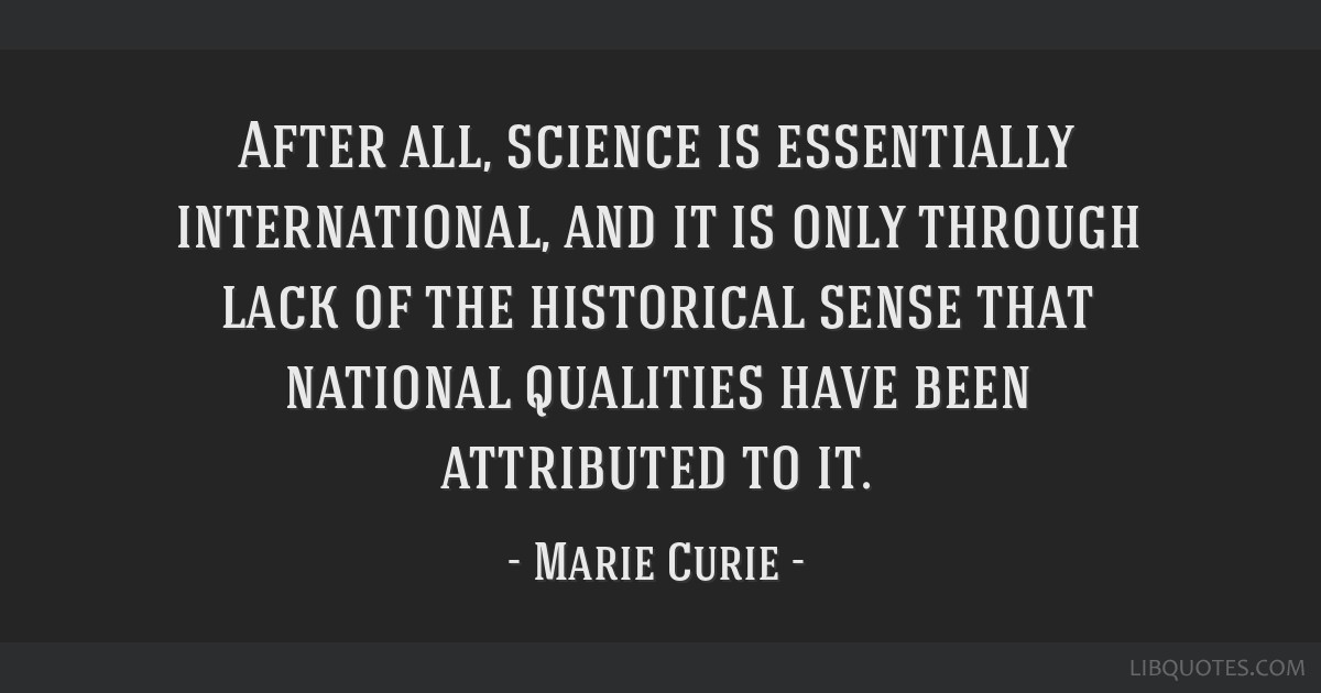 After all, science is essentially international, and it is only through lack of the historical sense that national qualities have been attributed to...