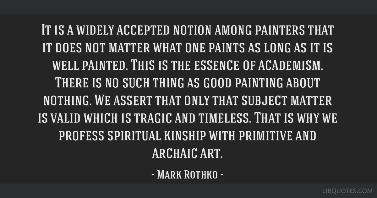 It is a widely accepted notion among painters that it does not matter what one paints as long as it is well painted. This is the essence of...
