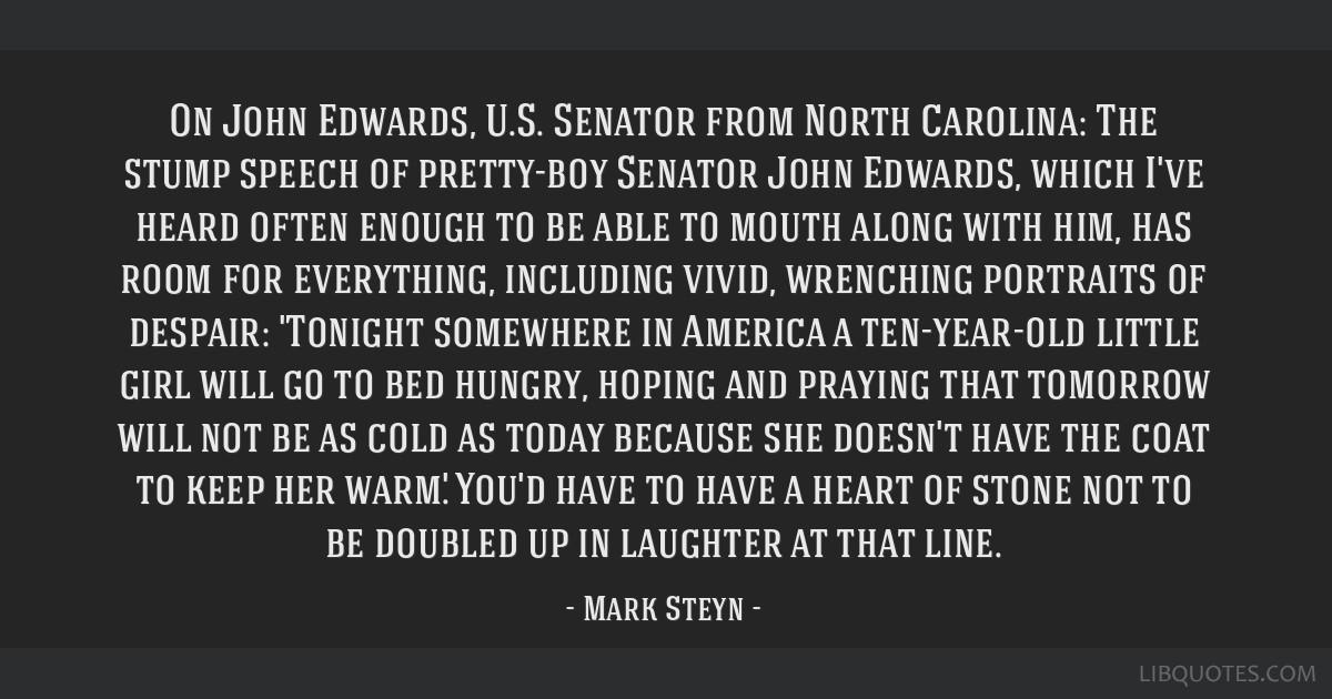 On John Edwards, U.S. Senator from North Carolina: The stump speech of pretty-boy Senator John Edwards, which I've heard often enough to be able to...