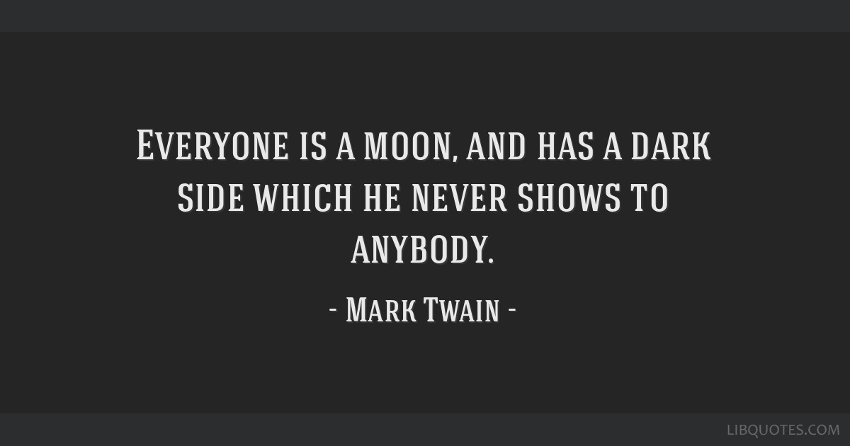 Everyone Is A Moon And Has A Dark Side Which He Never Shows To Anybody