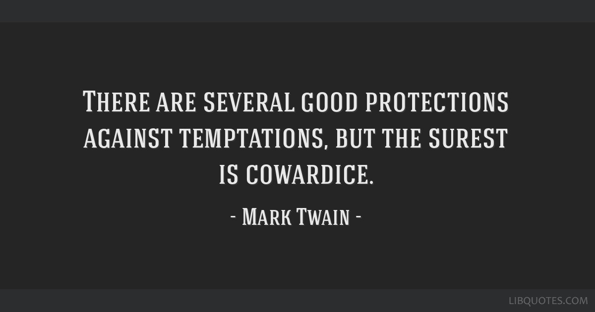 There are several good protections against temptations, but the surest is cowardice.