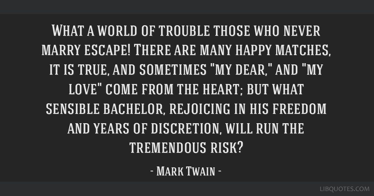 What A World Of Trouble Those Who Never Marry Escape There Are Many