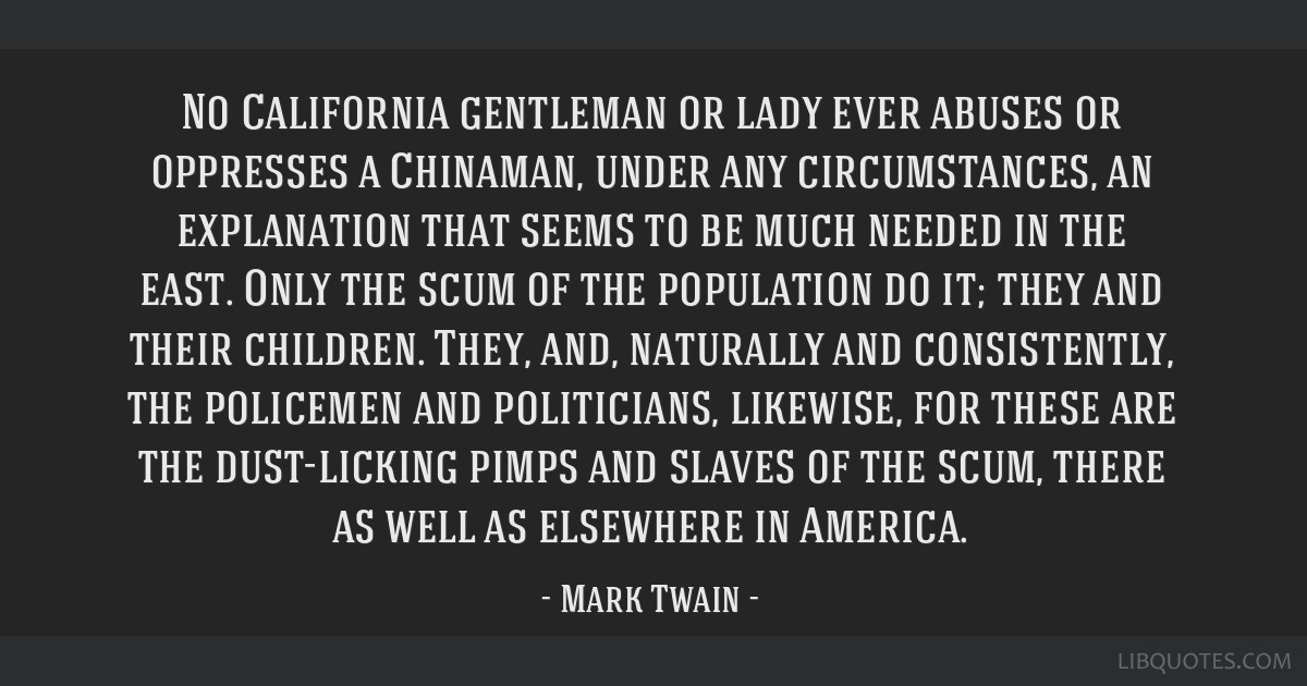 No California gentleman or lady ever abuses or oppresses a Chinaman, under any circumstances, an explanation that seems to be much needed in the...