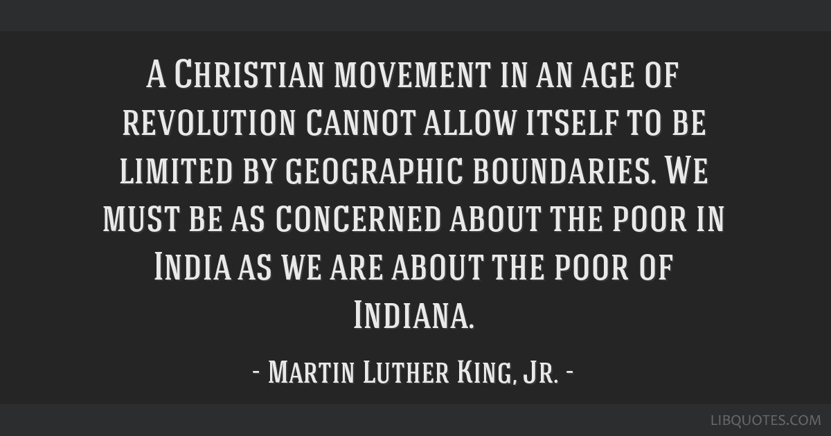 A Christian movement in an age of revolution cannot allow itself to be limited by geographic boundaries. We must be as concerned about the poor in...