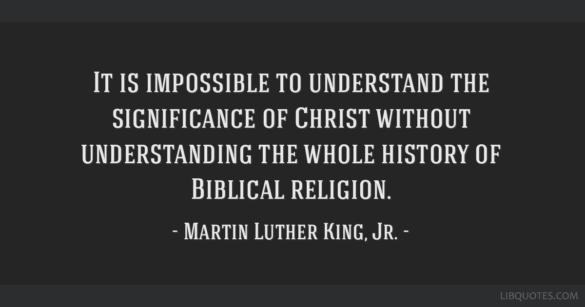 It is impossible to understand the significance of Christ without understanding the whole history of Biblical religion.
